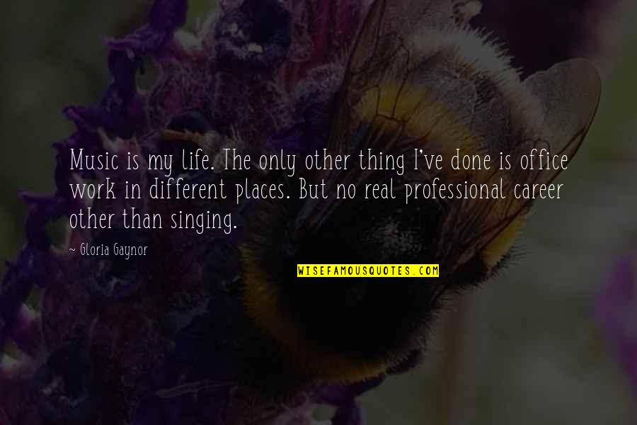 Professional Life Quotes By Gloria Gaynor: Music is my life. The only other thing