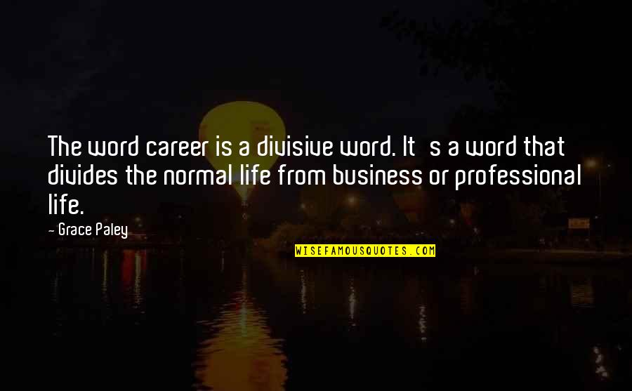 Professional Life Quotes By Grace Paley: The word career is a divisive word. It's