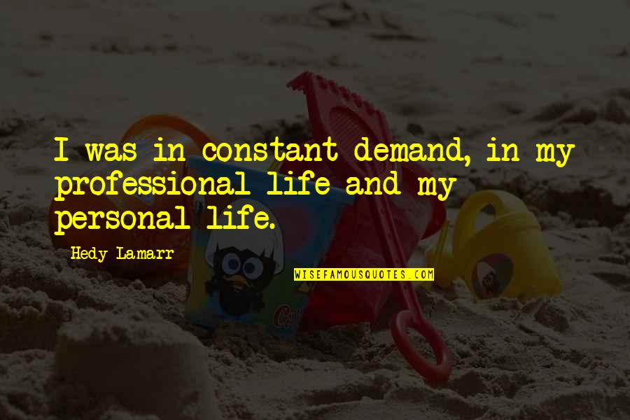 Professional Life Quotes By Hedy Lamarr: I was in constant demand, in my professional