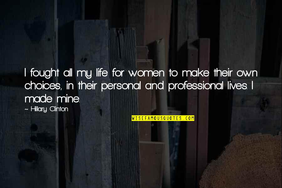 Professional Life Quotes By Hillary Clinton: I fought all my life for women to