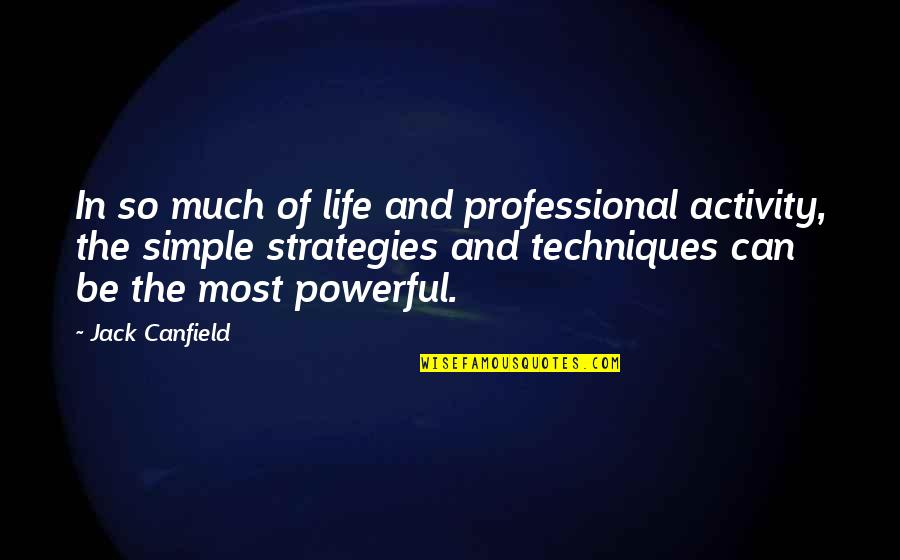 Professional Life Quotes By Jack Canfield: In so much of life and professional activity,