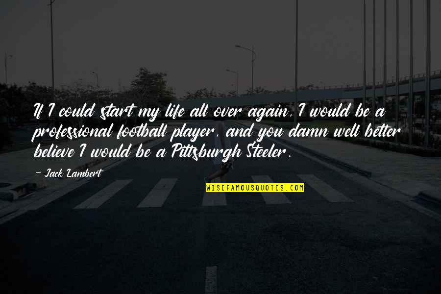 Professional Life Quotes By Jack Lambert: If I could start my life all over