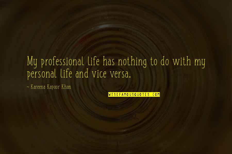 Professional Life Quotes By Kareena Kapoor Khan: My professional life has nothing to do with