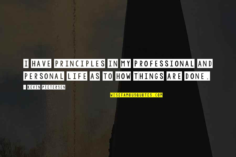 Professional Life Quotes By Kevin Pietersen: I have principles in my professional and personal