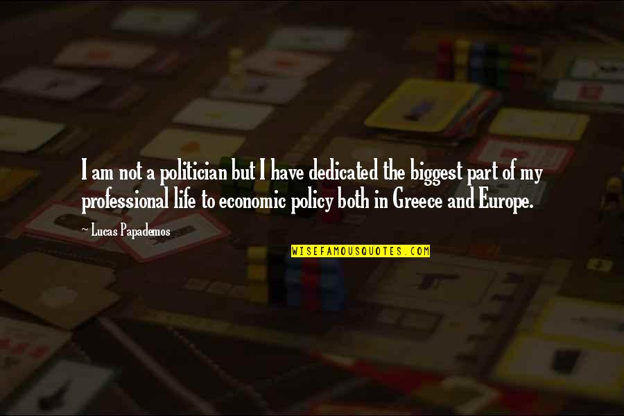 Professional Life Quotes By Lucas Papademos: I am not a politician but I have