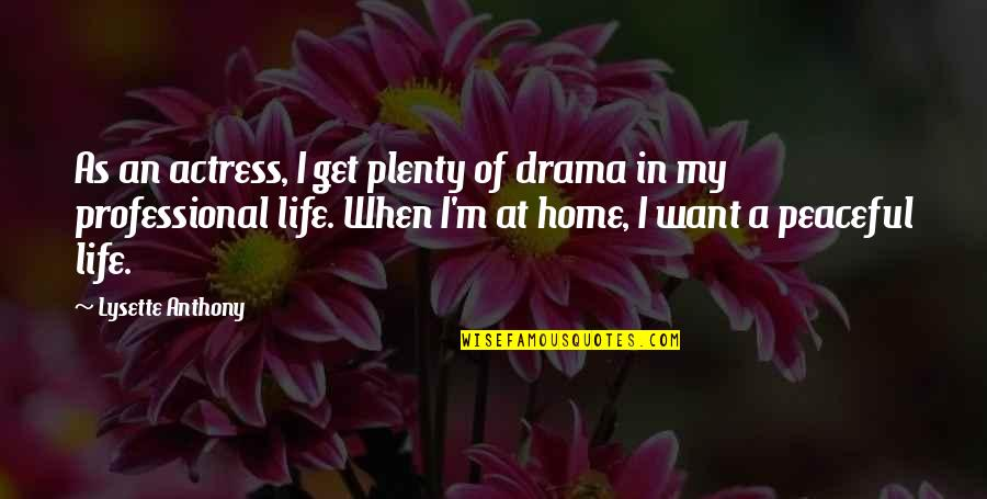 Professional Life Quotes By Lysette Anthony: As an actress, I get plenty of drama