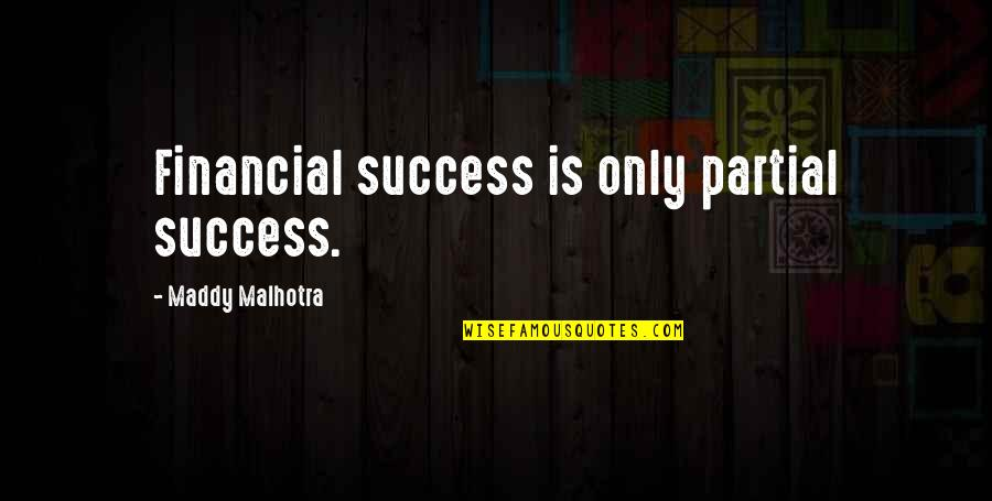 Professional Life Quotes By Maddy Malhotra: Financial success is only partial success.