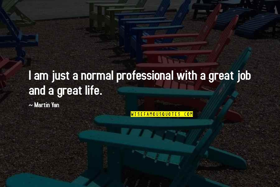Professional Life Quotes By Martin Yan: I am just a normal professional with a