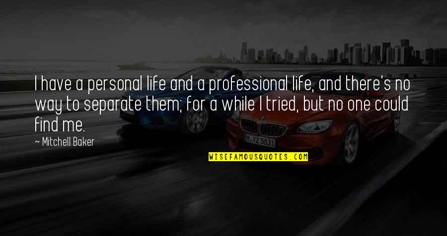 Professional Life Quotes By Mitchell Baker: I have a personal life and a professional