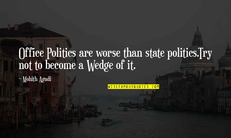 Professional Life Quotes By Mohith Agadi: Office Politics are worse than state politics.Try not