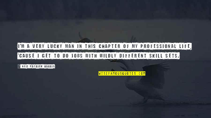 Professional Life Quotes By Neil Patrick Harris: I'm a very lucky man in this chapter