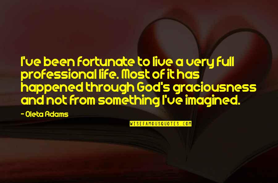 Professional Life Quotes By Oleta Adams: I've been fortunate to live a very full
