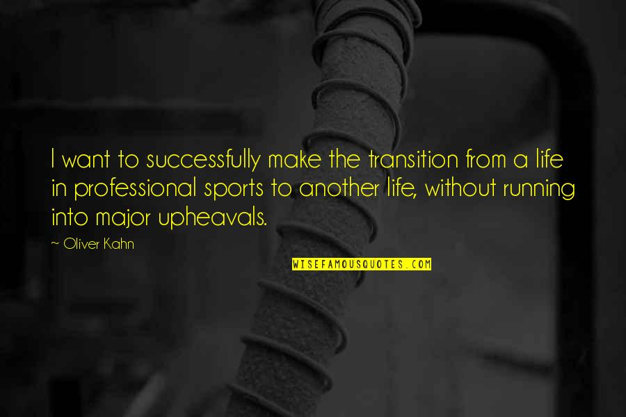 Professional Life Quotes By Oliver Kahn: I want to successfully make the transition from