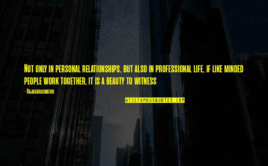 Professional Life Quotes By Rajasaraswathii: Not only in personal relationships, but also in