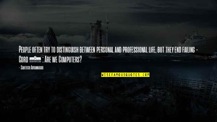 Professional Life Quotes By Santosh Avvannavar: People often try to distinguish between personal and
