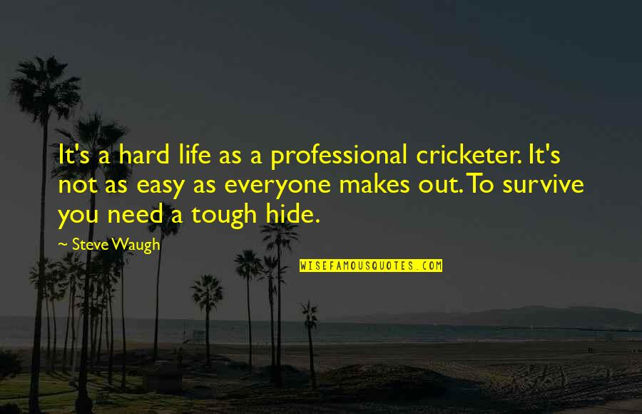 Professional Life Quotes By Steve Waugh: It's a hard life as a professional cricketer.