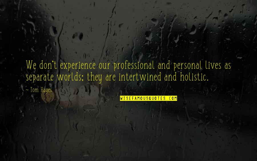Professional Life Quotes By Tom Hayes: We don't experience our professional and personal lives