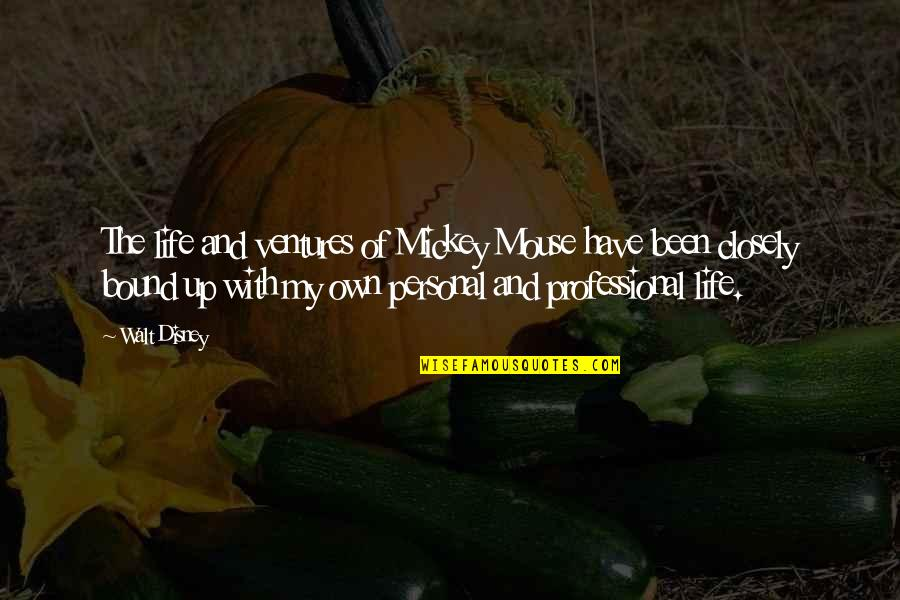 Professional Life Quotes By Walt Disney: The life and ventures of Mickey Mouse have