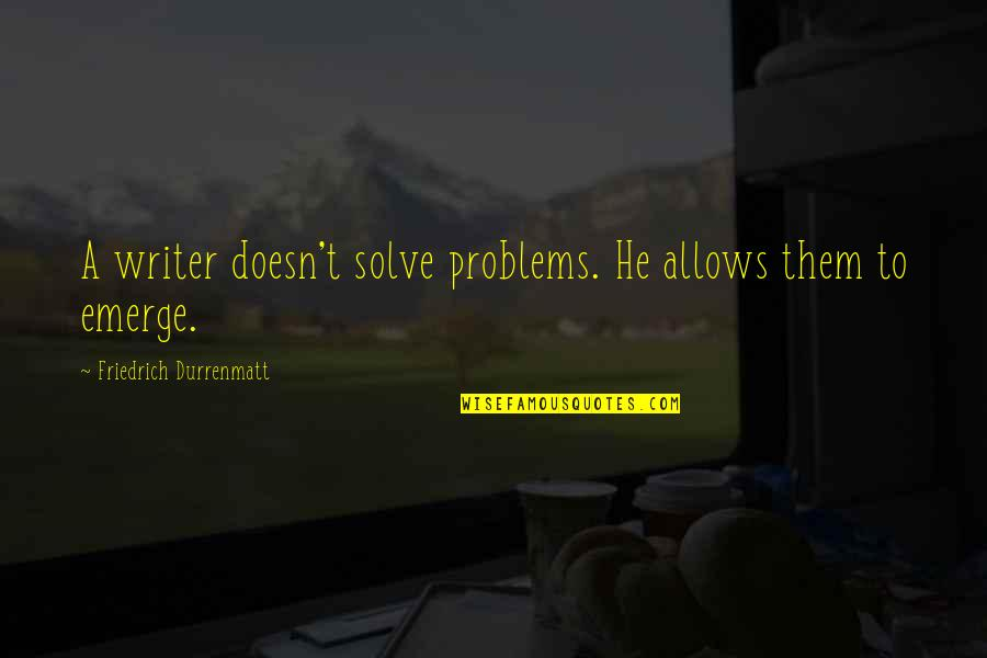 Professional Networking Quotes By Friedrich Durrenmatt: A writer doesn't solve problems. He allows them