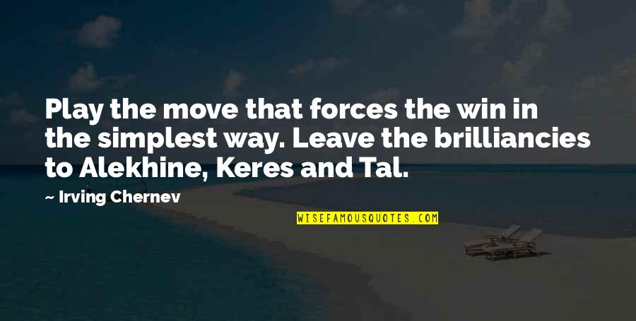 Professional Networking Quotes By Irving Chernev: Play the move that forces the win in