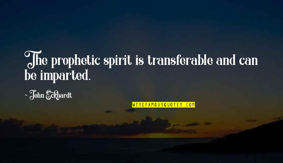Professional Networking Quotes By John Eckhardt: The prophetic spirit is transferable and can be