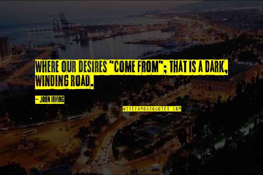 """Professional Networking Quotes By John Irving: Where our desires """"come from""""; that is a"""