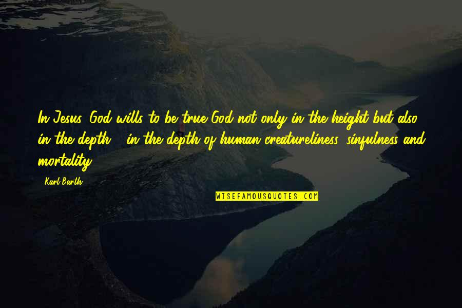 Professional Networking Quotes By Karl Barth: In Jesus, God wills to be true God