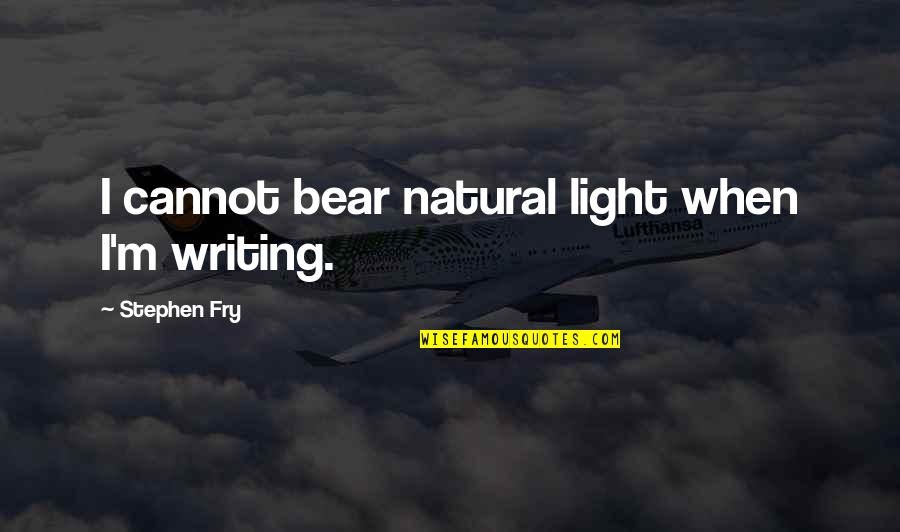Professional Networking Quotes By Stephen Fry: I cannot bear natural light when I'm writing.