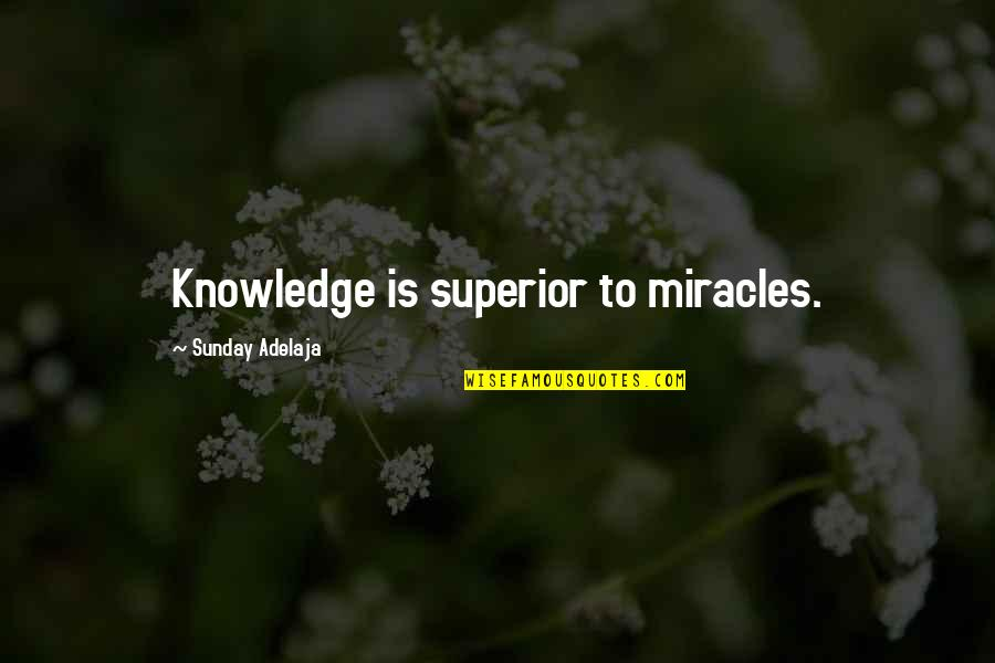 Professional Networking Quotes By Sunday Adelaja: Knowledge is superior to miracles.