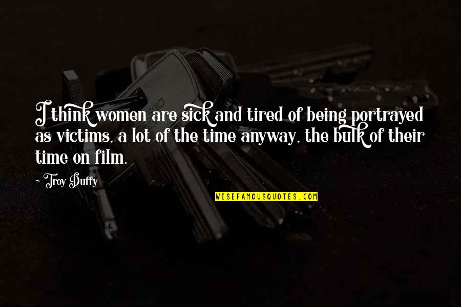 Professional Networking Quotes By Troy Duffy: I think women are sick and tired of