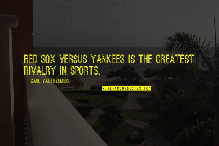 Professionalism In Nursing Quotes By Carl Yastrzemski: Red Sox versus Yankees is the greatest rivalry