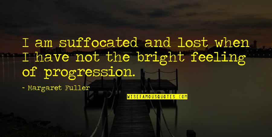 Professionalism In Nursing Quotes By Margaret Fuller: I am suffocated and lost when I have