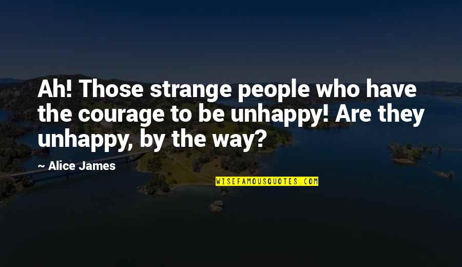 Professor Nemur Quotes By Alice James: Ah! Those strange people who have the courage