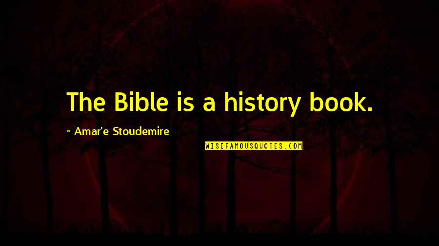 Professor Nemur Quotes By Amar'e Stoudemire: The Bible is a history book.