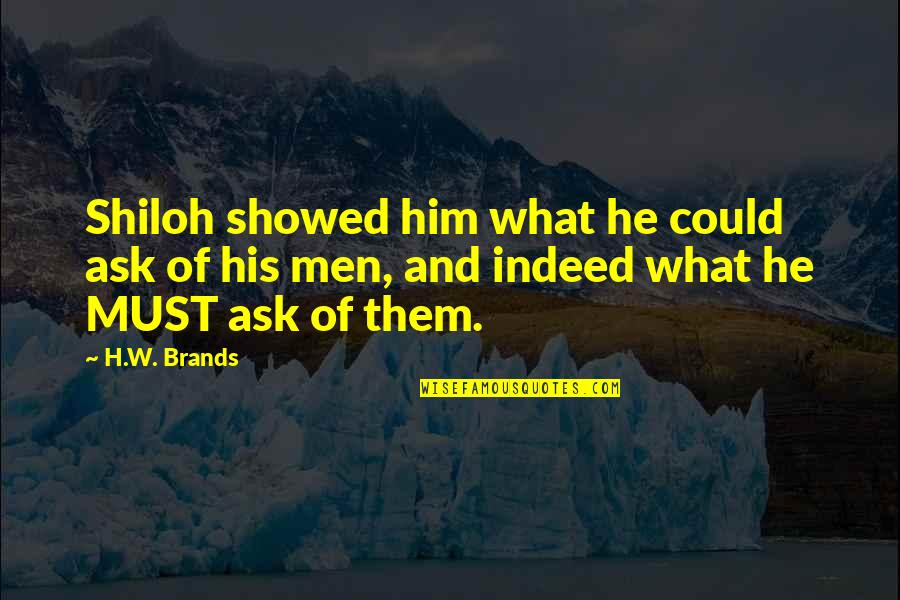 Professor Nemur Quotes By H.W. Brands: Shiloh showed him what he could ask of