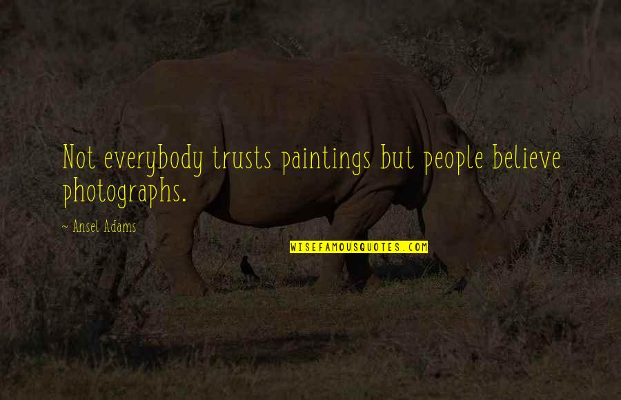 Professor Screweyes Quotes By Ansel Adams: Not everybody trusts paintings but people believe photographs.