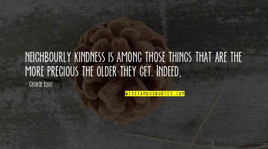 Professor Screweyes Quotes By George Eliot: neighbourly kindness is among those things that are