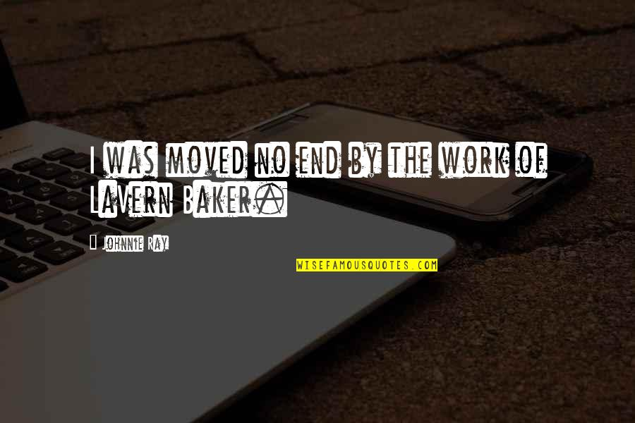 Professor Screweyes Quotes By Johnnie Ray: I was moved no end by the work