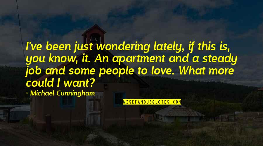 Professor Screweyes Quotes By Michael Cunningham: I've been just wondering lately, if this is,