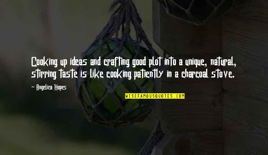 Professorships Quotes By Angelica Hopes: Cooking up ideas and crafting good plot into