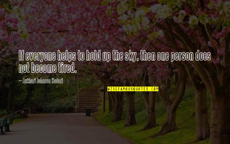 Professorships Quotes By Askhari Johnson Hodari: If everyone helps to hold up the sky,