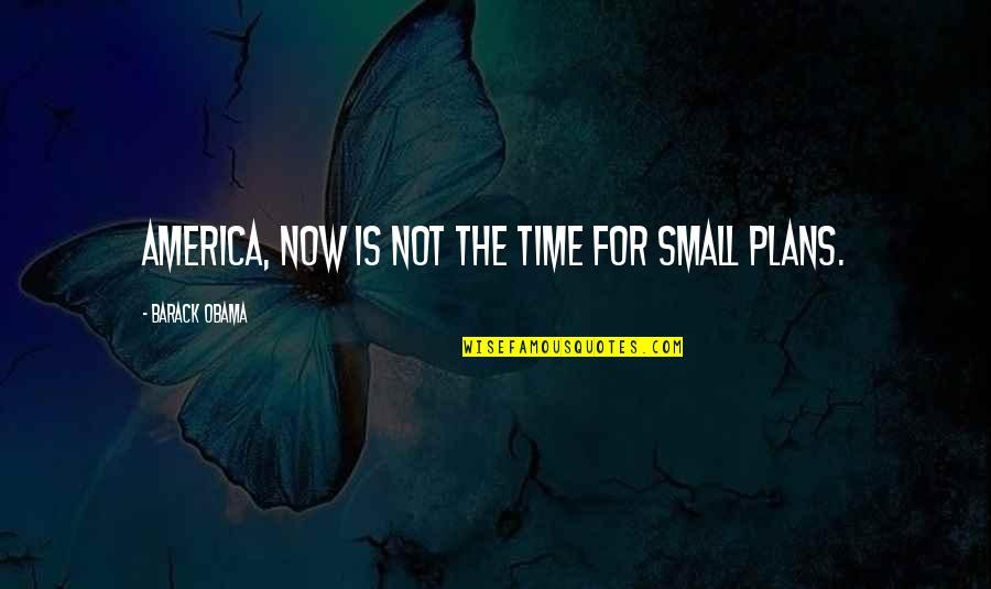 Professorships Quotes By Barack Obama: America, now is not the time for small