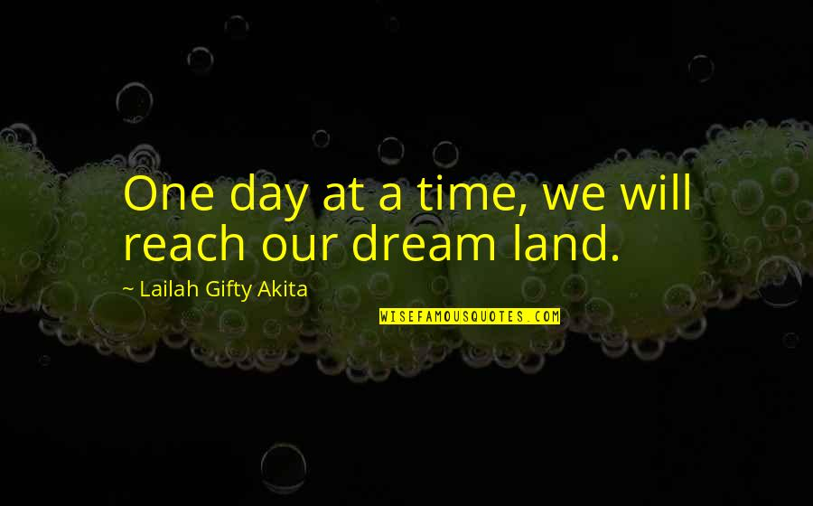 Professorships Quotes By Lailah Gifty Akita: One day at a time, we will reach