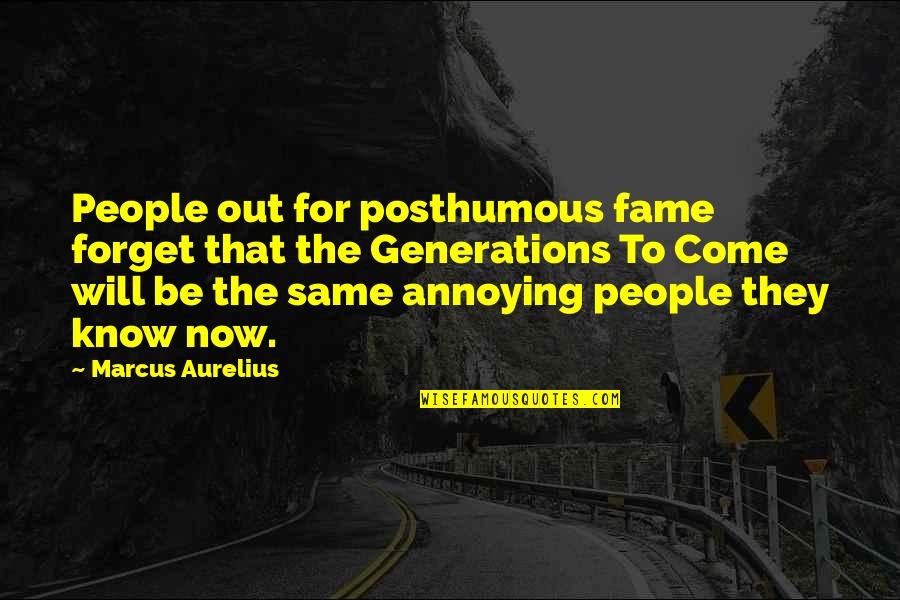 Professorships Quotes By Marcus Aurelius: People out for posthumous fame forget that the