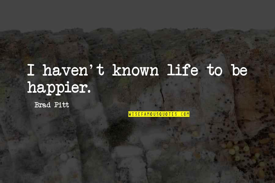 Profeten Muhammed Quotes By Brad Pitt: I haven't known life to be happier.
