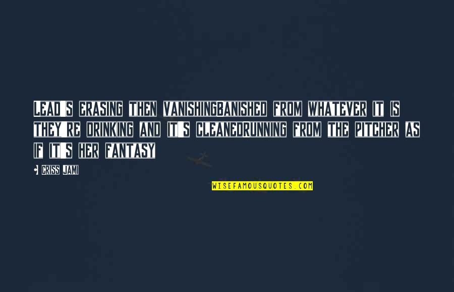 Profeten Muhammed Quotes By Criss Jami: Lead's erasing then vanishingBanished from whatever it is