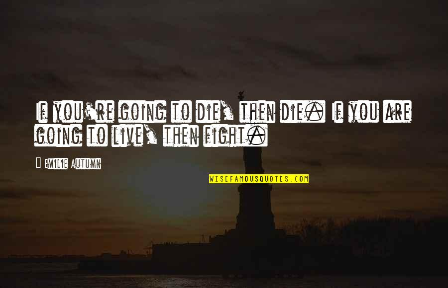 Profeten Muhammed Quotes By Emilie Autumn: If you're going to die, then die. If