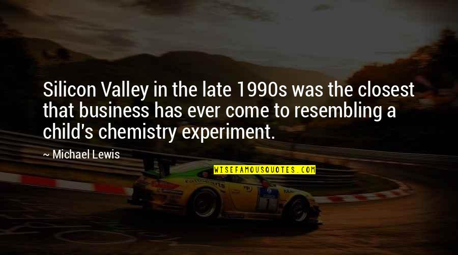 Profeten Muhammed Quotes By Michael Lewis: Silicon Valley in the late 1990s was the