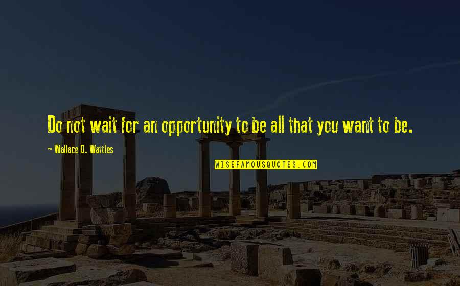 Profeten Muhammed Quotes By Wallace D. Wattles: Do not wait for an opportunity to be