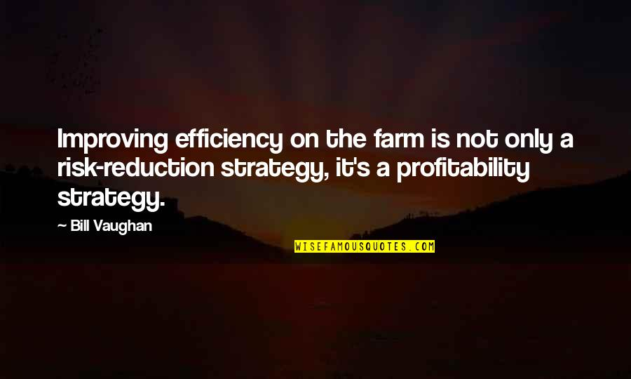 Profitability Quotes By Bill Vaughan: Improving efficiency on the farm is not only